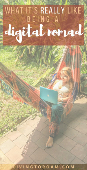Being a digital nomad, what it's REALLY like | visit Living to Roam for more digital nomad tips | How to find work online | Become location independent | Freelance online