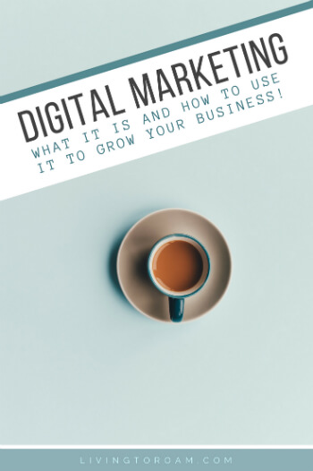 Having a hard time understanding what digital marketing actually is? We've got you covered! In this post we'll discuss what digital marketing is and more importantly, how you can use it to grow your business. Whether you're running an online business, a traditional brick-and-mortar business or something in between, here is everything you need to understand to improve your digital marketing skills (including a handy checklist of tools!) | Read more on livingtoroam.com #digitalmarketing #onlinebusiness #marketingtips #growyourbusiness