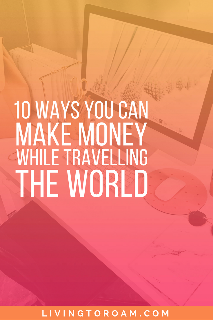 Find out the 10 ways you can make money while travelling the world. | For more travel and freelancing tips - visit livingtoroam.com | Travel Blog | Digital Nomad | Working Online | Freelancing | Location Independence