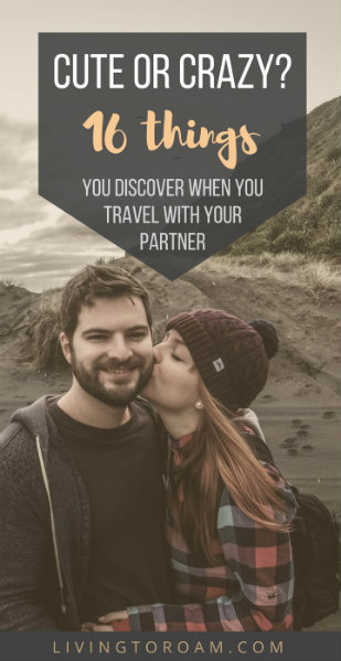 Cute or crazy? 16 things you discover when you travel with your partner | Living to Roam